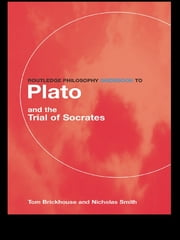 Routledge Philosophy GuideBook to Plato and the Trial of Socrates ebook by Thomas C. Brickhouse,Nicholas D. Smith