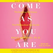 Come as You Are - The Surprising New Science that Will Transform Your Sex Life audiobook by Emily Nagoski, Ph.D.