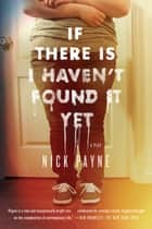 If There Is I Haven't Found It Yet - A Play ebook by Nick Payne