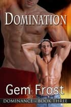 Domination (m/m erotic romance) [Dominance] ebook by Gem Frost