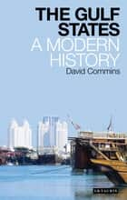 The Gulf States - A Modern History ebook by David Commins