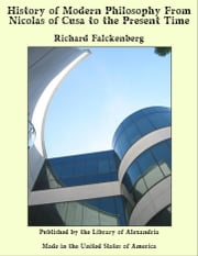 History of Modern Philosophy From Nicolas of Cusa to the Present Time ebook by Richard Falckenberg