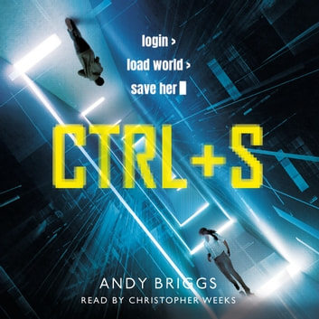 CTRL S - A brilliantly gripping near-future adventure for fans of Ready Player One audiobook by Andy Briggs