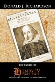 The Complete Henry IV, Part Two - An Annotated Edition of the Shakespeare Play ebook by Donald J. Richardson