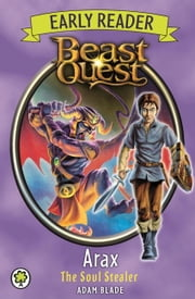 Beast Quest: Early Reader Arax the Soul Stealer ebook by Adam Blade