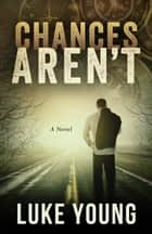 Chances Aren't ebook by Luke Young