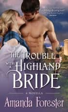 The Trouble with a Highland Bride ebook by Amanda Forester