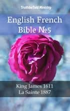 English French Bible №5 - King James 1611 - La Sainte 1887 eBook by TruthBeTold Ministry, TruthBeTold Ministry, Joern Andre Halseth,...
