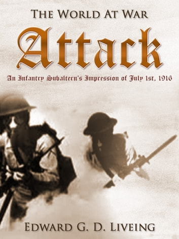 Attack An Infantry Subalterns Impression Of July 1st 1916 Ebook By