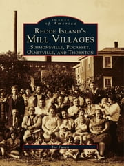 Rhode Island's Mill Villages - Simmonsville, Pocasset, Olneyville, and Thornton ebook by Joe Fuoco