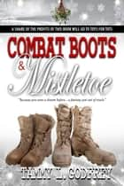 Combat Boots & Mistletoe ebook by Tammy Godfrey