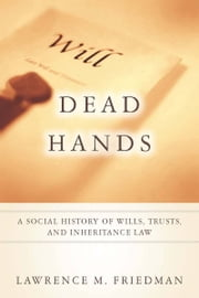 Dead Hands - A Social History of Wills, Trusts, and Inheritance Law ebook by Lawrence Friedman