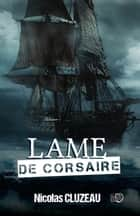 Lame de corsaire ebook by Nicolas Cluzeau