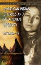 American Indian Stories and Old Indian Legends ebook by Zitkala-Sa