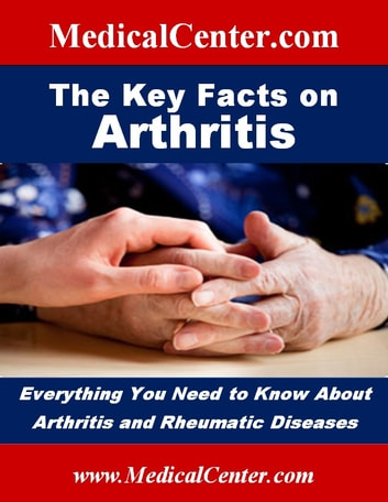 The Key Facts on Arthritis - Everything You Need to Know About Arthritis and Rheumatic Diseases ebook by Patrick W. Nee