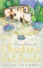 Chickens Eat Pasta - Escape to Umbria ebook by Clare Pedrick