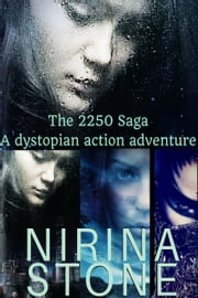 The 2250 Saga - A dystopian action adventure ebook by Nirina Stone
