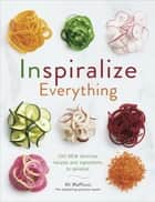 Inspiralize Everything eBook by Ali Maffucci