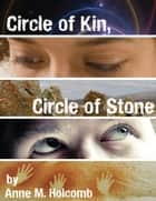 Circle of Kin, Circle of Stone ebook by Anne M. Holcomb