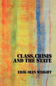Class, Crisis and the State ebook by Erik Olin Wright