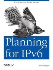Planning for IPv6 - IPv6 Is Now. Join the New Internet. ebook by Silvia Hagen
