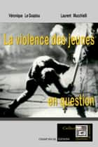 La violence des jeunes en questions ebook by Laurent Mucchielli, Véronique Le Goaziou