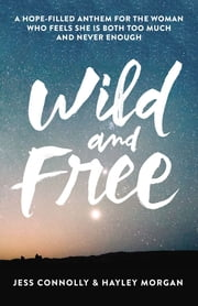 Wild and Free - A Hope-Filled Anthem for the Woman Who Feels She is Both Too Much and Never Enough ebook by Zondervan,Jennie Allen