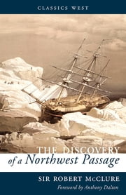 The Discovery of a Northwest Passage ebook by Sir Robert McClure,Anthony Dalton