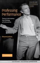 Professing Performance ebook by Shannon Jackson