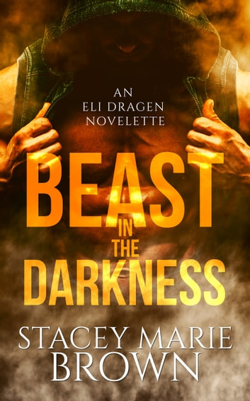 Beast In The Darkness (An Elighan Dragen Novelette) ebook by Stacey Marie Brown