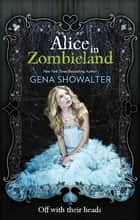 Alice in Zombieland (The White Rabbit Chronicles, Book 1) ekitaplar by Gena Showalter