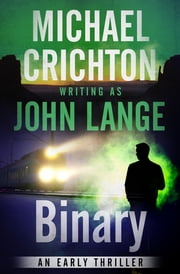 Binary - An Early Thriller eBook by Michael Crichton, John Lange
