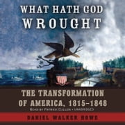 What Hath God Wrought - The Transformation of America, 1815–1848 audiobook by Daniel Walker Howe