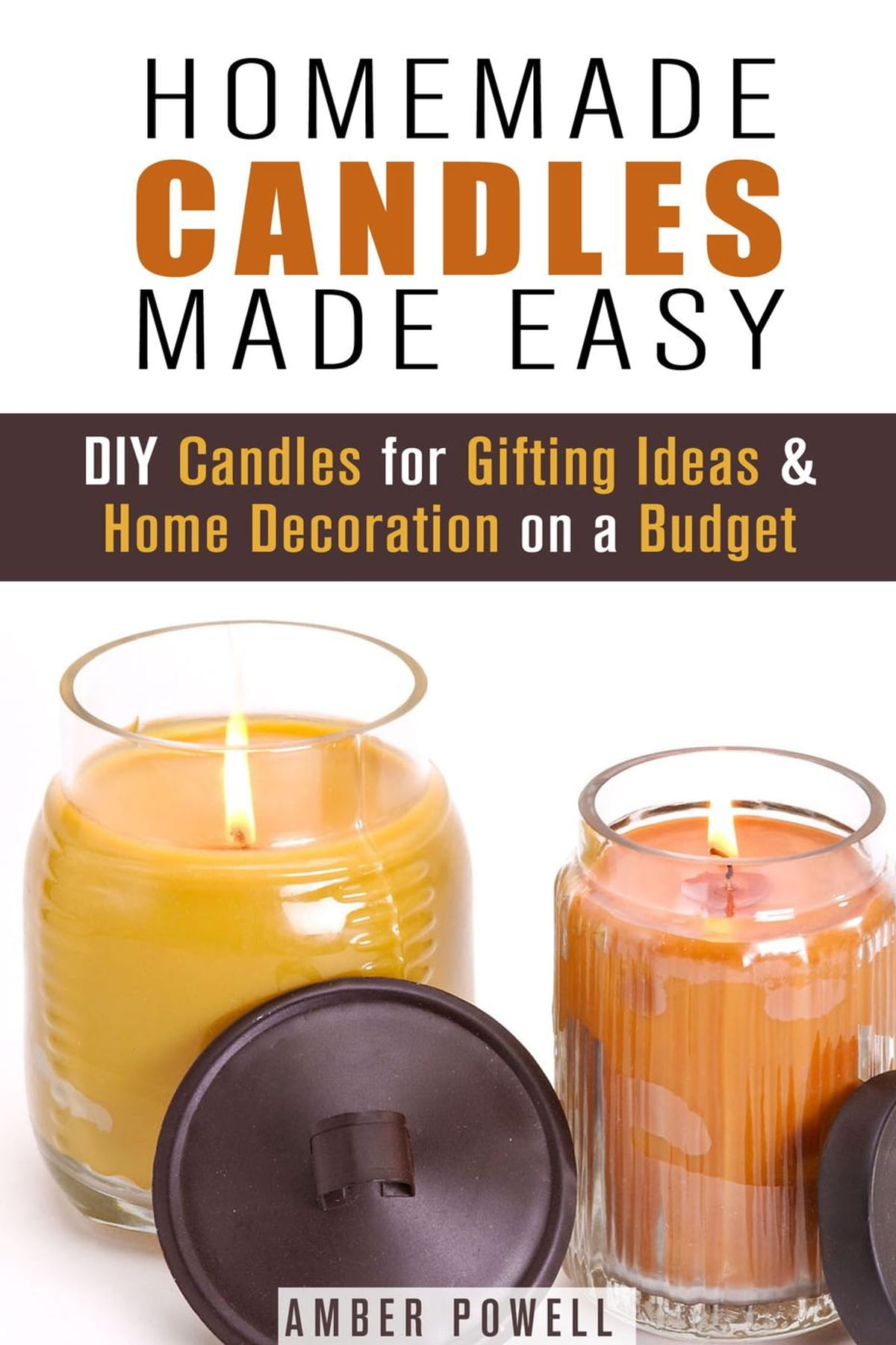 Homemade Candles Made Easy DIY For Gifting Ideas Home Decoration On A Budget EBook By Amber Powell