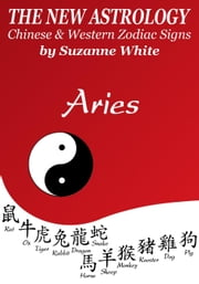 The New Astrology - Chinese and Western Zodiac Signs - New Astrology™ Sun Sign Series, #1 ebook by Suzanne White