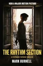 The Rhythm Section - A Stephanie Patrick Thriller ebook by Mark Burnell