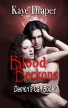 Blood Beckons (Demon's Call Series Book 2) ebook by Kaye Draper