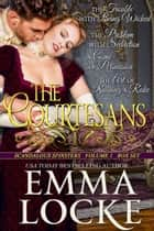 The Courtesans - Scandalous Spinsters: Volume 1 ebook by Emma Locke