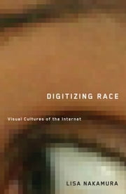 Digitizing Race - Visual Cultures of the Internet ebook by Lisa Nakamura