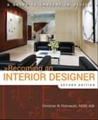Becoming an Interior Designer - A Guide to Careers in Design eBook by Christine M. Piotrowski