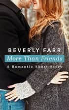 More Than Friends (Romantic Short Story) ebook by Beverly Farr