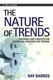 The Nature of Trends - Strategies and Concepts for Successful Investing and Trading ebook by Ray Barros