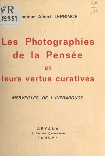 Les photographies de la pensée et leurs vertus curatives - Merveilles de l'infrarouge ebook by Albert Leprince