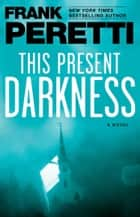 This Present Darkness - A Novel ebook by