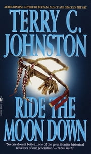 Ride the Moon Down - The Plainsmen ebook by Terry C. Johnston