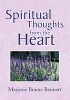 Spiritual Thoughts from the Heart ebook by Marjorie B. Bennett