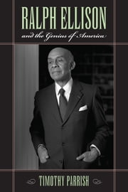 Ralph Ellison and the Genius of America ebook by Timothy Parrish