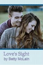 Love's Sight ebook by Betty McLain