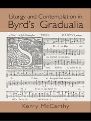 Liturgy and Contemplation in Byrd's Gradualia ebook by Kerry McCarthy