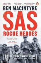 SAS - Rogue Heroes – the Authorized Wartime History eBook by Ben MacIntyre